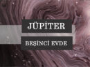 Jüpiter'i Beşinci Evde Olanların Kişilik Özelliği